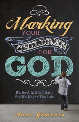 Marking Your Children for God: It's Best to Start Early But It's Never Too Late! - eBook  -     By: Anne Gimenez