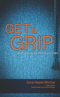 Get a Grip: What to Do at the End of Your Rope - eBook  -     By: Zona Hayes-Morrow