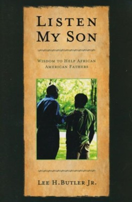 Listen, My Son: Wisdom to Help African American Fathers  -     By: Lee Butler
