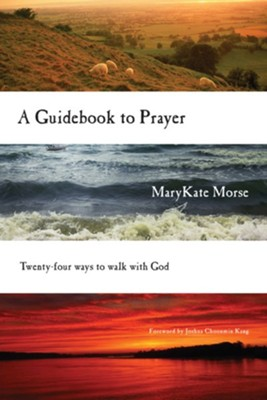 A Guidebook to Prayer: 24 Ways to Walk with God - eBook  -     By: MaryKate Morse