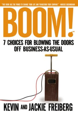 Boom!: 7 Choices for Blowing the Doors Off Business-As-Usual - eBook  -     By: Kevin Freiberg, Jackie Freiberg