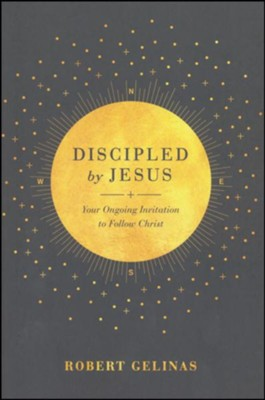 Discipled by Jesus: Your Ongoing Invitation to Follow Christ  -     By: Robert Gelinas
