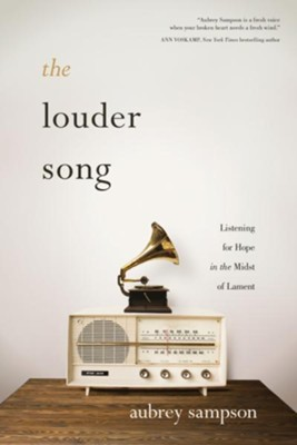 The Louder Song: Listening for Hope in the Midst of Lament  -     By: Aubrey Sampson