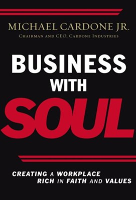 Business With Soul: Creating a Workplace Rich in Faith and Values - eBook  -     By: Michael Cardone Jr., Mark Spuler