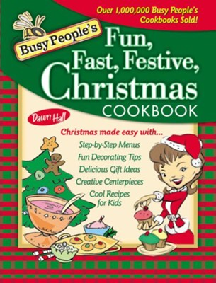 Busy People's Fun, Fast, Festive Christmas Cookbook - eBook  -     By: Dawn Hall