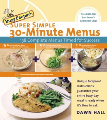 Busy People's Super Simple 30-Minute Menus: 137 Complete Meals Timed for Success - eBook  -     By: Dawn Hall