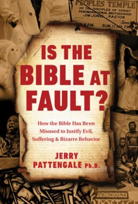 Is the Bible at Fault? How the Bible Has Been Misused to Justify Evil and Suffering  -     By: Jerry Pattengale Ph.D.