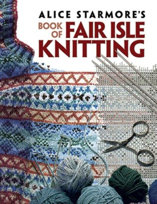 Alice Starmore's Book of Fair Isle Knitting  -     By: Alice Starmore