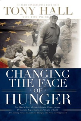 Changing the Face of Hunger                                       -     By: Tony Hall