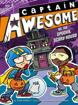#8: Captain Awesome vs. the Spooky, Scary House  -     By: Stan Kirby     Illustrated By: George O'Connor