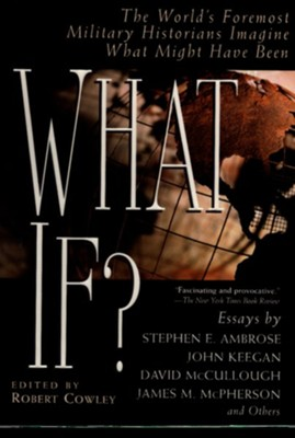 What If?: The World's Foremost Historians Imagine What Might Have Been - eBook  -     By: Robert Cowley