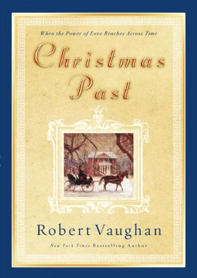 Christmas Past: When the Power of Love Reaches Across Time - eBook  -     By: Robert Vaughan