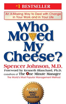 Who Moved My Cheese?: An A-Mazing Way to Deal with Change in Your Work and in Your Life - eBook  -     By: Spencer Johnson