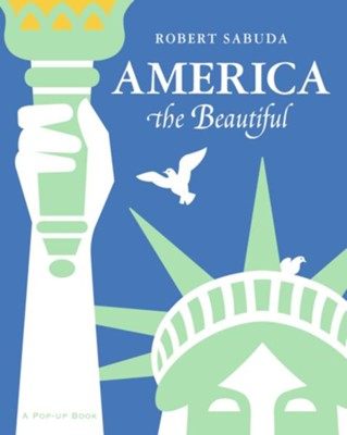 America the Beautiful: A Classic Collectible Pop-Up  -     By: Robert Sabuda     Illustrated By: Robert Sabuda