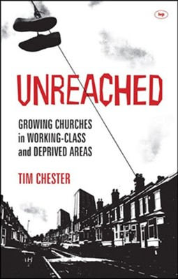 Unreached: Growing Churches In Working-Class And Deprived Areas  -     By: Tim Chester