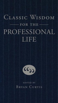 Classic Wisdom for the Professional Life - eBook  -     By: Bryan Curtis