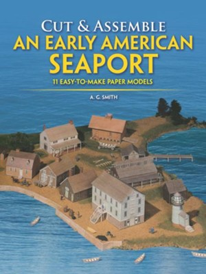 Cut & Assemble Early American Seaport: 11 Easy-To-Make Full  Color Buildings in H-O Scale  -     By: A G Smith