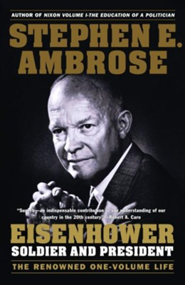 Eisenhower: Soldier and President   -     By: Stephen E. Ambrose