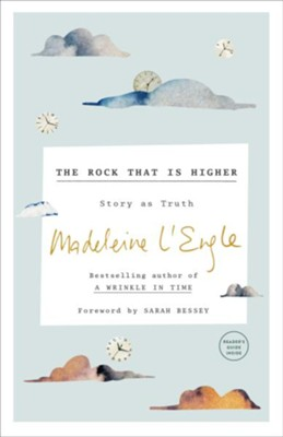 The Rock That Is Higher: Story as Truth  -     By: Madeleine L'Engle