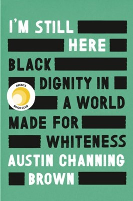 I'm Still Here: Black Dignity in a World Made for Whiteness  -     By: Austin Channing Brown