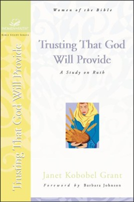 Trusting That God Will Provide, Women of Faith Bible Study Series   -     By: Janet Kobobel Grant