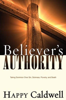 Believers Authority (Spirit-Led Bible Study): Taking Dominion Over Sin, Sickness, Poverty, and Death - eBook  -     By: Happy Caldwell