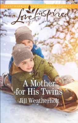 A Mother for His Twins  -     By: Jill Weatherholt