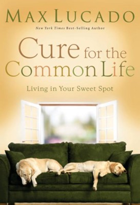 Cure for the Common Life: Premier Library Edition - eBook  -     By: Max Lucado