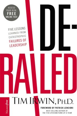 Derailed: Five Lessons Learned from Catastrophic Failures of Leadership (NelsonFree) - eBook  -     By: Timothy Irwin