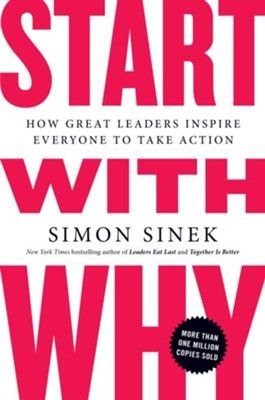 Start with Why: How Great Leaders Inspire Everyone to Take Action - eBook  -     By: Simon Sinek