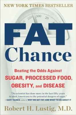 Fat Chance: Beating the Odds Against Sugar, Processed Food, Obesity, and Disease - eBook  -     By: Robert H. Lustig