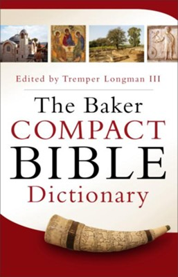 Baker Compact Bible Dictionary, The - eBook  -     Edited By: Tremper Longman III     By: Tremper III Longman(Ed.)