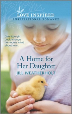 A Home for Her Daughter  -     By: Jill Weatherholt