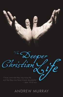 Deeper Christian Life, The - eBook  -     By: Andrew Murray