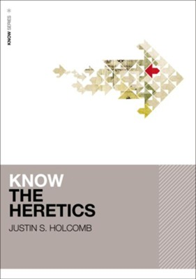 Know the Heretics - eBook  -     By: Justin Holcomb