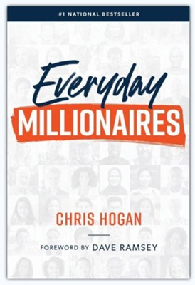 Everyday Millionaires: How Ordinary People Built Extraordinary Wealth and How You Can Too  -     By: Chris Hogan
