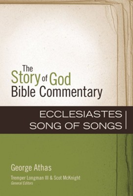 Ecclesiastes, Song of Songs: The Story of God Bible Commentary   -     By: Longman Athas