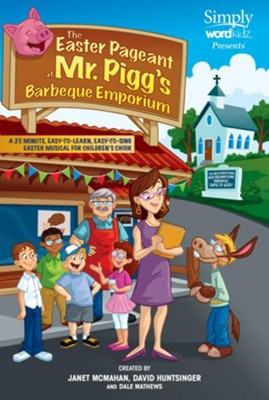 The Easter Pageant at Mr. Pigg's Barbeque Emporium   -     By: Janet McMahan, David Huntsinger, Dale Mathews