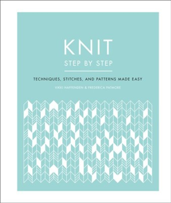 Knit Step by Step: Techniques, Stitches, and Patterns Made Easy  -     By: Vikki Haffenden