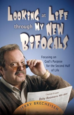 Looking at Life Through My New Bifocals: Focusing on God's Purpose for the Second Half of Life - eBook  -     By: Jerry Brecheisen