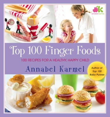 Top 100 Finger Foods: 100 Recipes for a Healthy, Happy Child  -     By: Annabel Karmel