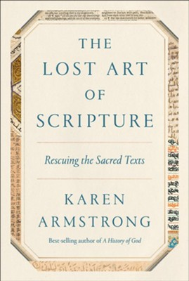 The Lost Art of Scripture: Rescuing the Sacred Texts  -     By: Karen Armstrong