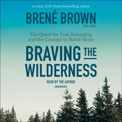 Braving the Wilderness: The Quest for True Belonging and the Courage to Stand Alone  -     Narrated By: Bren&#233 Brown     By: Bren&#233 Brown