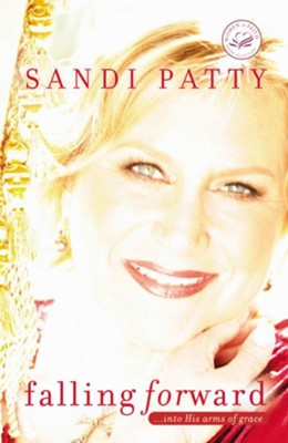 Falling Forward: ...into His Arms of Grace - eBook  -     By: Sandi Patty
