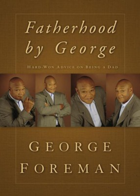 Fatherhood By George: Hard-Won Advice on Being a Dad - eBook  -     By: George Foreman