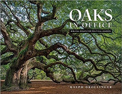 Oaks in Office: Biblical Essays for Political Leaders  -     By: Ralph Drollimger