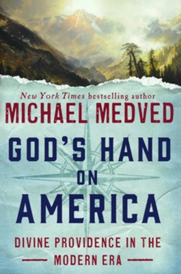 God's Hand on America: Divine Providence in the Modern Era  -     By: Michael Medved