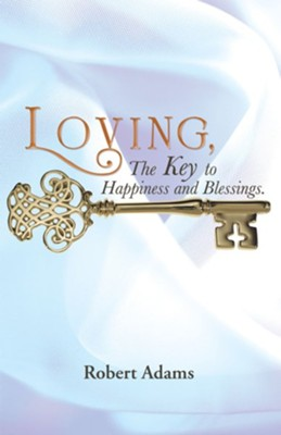 Loving: The Key to Happiness and Blessings. - eBook  -     By: Robert Adams