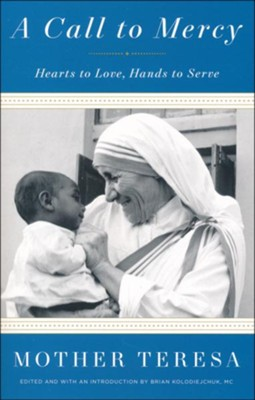 A Call to Mercy: Hearts to Love, Hands to Serve  -     By: Mother Teresa