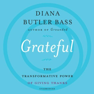 Grateful: The Transformative Power of Giving Thanks - unabridged audiobook on CD  -     By: Diana Butler Bass